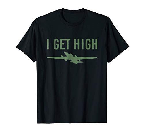 U-2 (TR-1) Dragon Lady Aircraft, I Get High funny T-Shirt