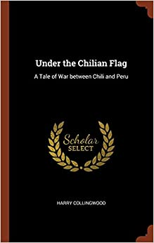 Book Under the Chilian Flag: A Tale of War between Chili and Peru