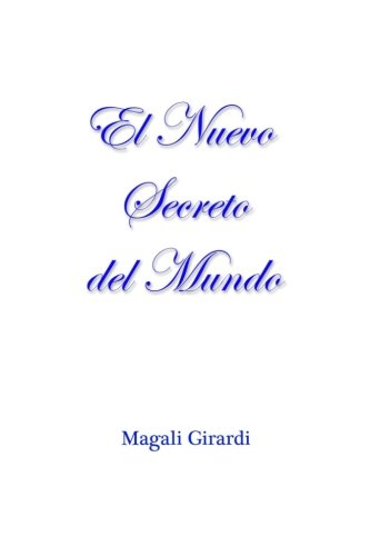 El Nuevo Secreto del mundo: La libertad de ser feliz   Caminar-crecer-aprender. (Spanish Edition) [Ms Magali Girardi] (Tapa Blanda)