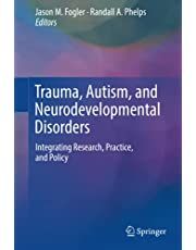 Trauma, Autism, and Neurodevelopmental Disorders: Integrating Research, Practice, and Policy