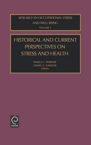 Historical and Current Perspectives on Stress and Health (Research in Occupational Stress and Well Being) (Research in O