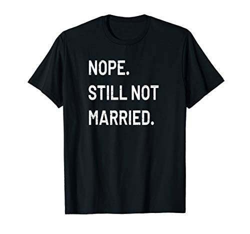 Nope Still Not Married T-Shirt - Funny Gift