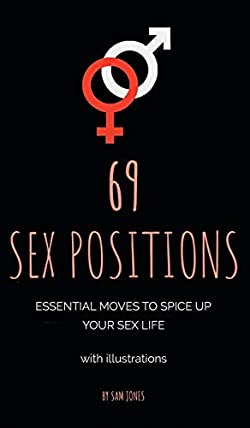 69 Sex Positions. Essential Moves to Spice Up Your Sex Life (with illustrations).