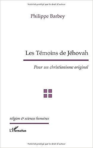 E-books à télécharger gratuitement Les Témoins de Jéhovah. Pour un christianisme original by Philippe Barbey PDF