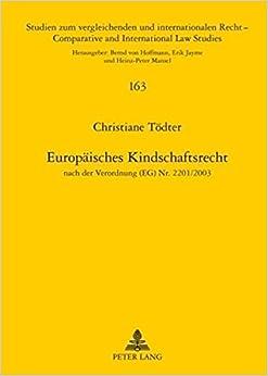Book Europaeisches Kindschaftsrecht: Nach Der Verordnung (Eg) NR. 2201/2003 (Studien Zum Vergleichenden Und Internationalen Recht / Compa)