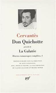 La Pléiade - Oeuvres romanesques complètes 01 : Don Quichotte (précédé de) La Galatée par Miguel de Cervantes