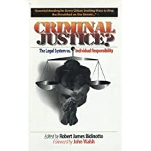 Criminal Justice?: The Legal System Versus Individual Responsibility