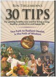 Ron Teeguarden's 30 Tips for Getting Healthy Now and Living a Long, Healthy, Productive and Happy Life