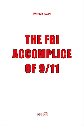 Do you have questions about 9/11? Here's an international author who wants to convince you that he's got answers…  The FBI Accomplice of 9/11 by Patrick Pasin