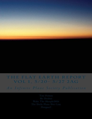 Download The FLAT EARTH REPORT Vol 1, 5/20- 5/27 2AG: An Infinite Plane Society Publication pdf