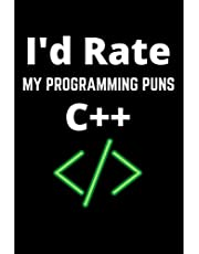 I'd Rate My Programming Puns C++: Lined Notebook/ Journal Gift, 110 Pages, 6x9, Soft Cover, Matte Finish