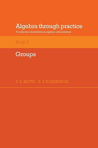 Algebra Through Practice: Volume 5, Groups: A Collection of Problems in Algebra with Solutions (Algebra Thru Practice)