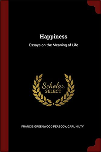 Pakistani Culture Essay Happiness Essays On The Meaning Of Life Francis Greenwood Peabody Carl  Hilty  Amazoncom Books Cause And Effect Essay About Obesity also Art Comparison Essay Happiness Essays On The Meaning Of Life Francis Greenwood Peabody  Essay Perfume