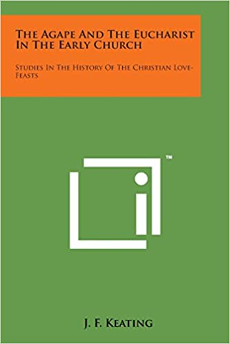 Download The Agape and the Eucharist in the Early Church: Studies in the History of the Christian Love-Feasts PDF, azw (Kindle), ePub