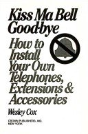 Bell Extension Telephone - KISS MA BELL GOODBYE how to Install Your Own Telephones, Extensions and Accessories