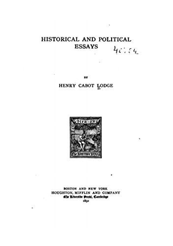Historical And Political Essays  Kindle Edition By Henry Cabot  Historical And Political Essays By Lodge Henry Cabot