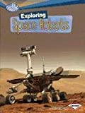 img - for Exploring Space Robots (Searchlight Books: What's Amazing about Space?) book / textbook / text book