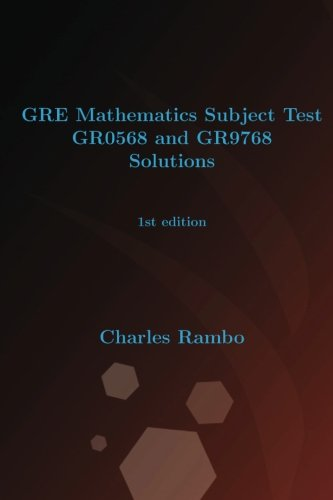 GRE Mathematics Subject Test GR0568 and GR9768 Solutions: 1st edition