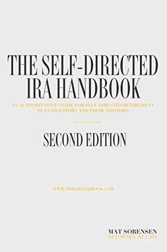 The Self-Directed IRA Handbook, Second Edition: An Authoritative Guide For Self Directed Retirement Plan Investors and Their Advisors (Self Directed Ira Real Estate Investment Rules)