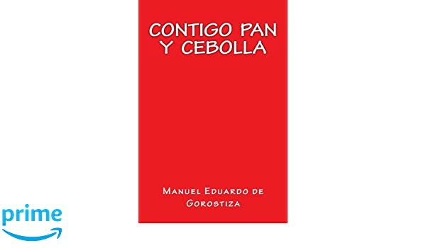 Contigo Pan y Cebolla: Amazon.es: Manuel Eduardo de Gorostiza, Onlyart Books: Libros
