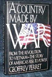 A Country Made by War: From the Revolution to Vietnam : The Story of America's Rise to Power