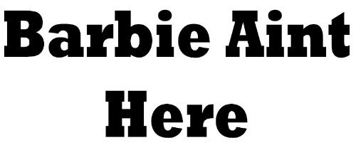 Stickers Barbie Aint Here Car Window Van Any Colour Free ()