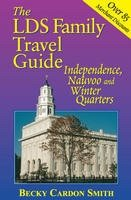 The LDS Family Travel Guide - Independence, Nauvoo and Winter Quarters