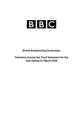 British Broadcasting Corporation Television Licence Fee Trust Statement for the Year Ending 31 March 2016 (House of Commons Papers)