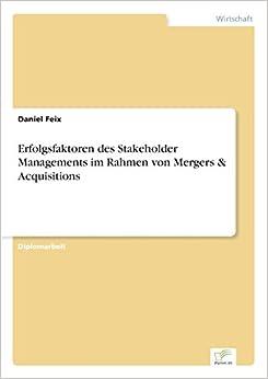 Erfolgsfaktoren des Stakeholder Managements im Rahmen von Mergers & Acquisitions (German Edition)