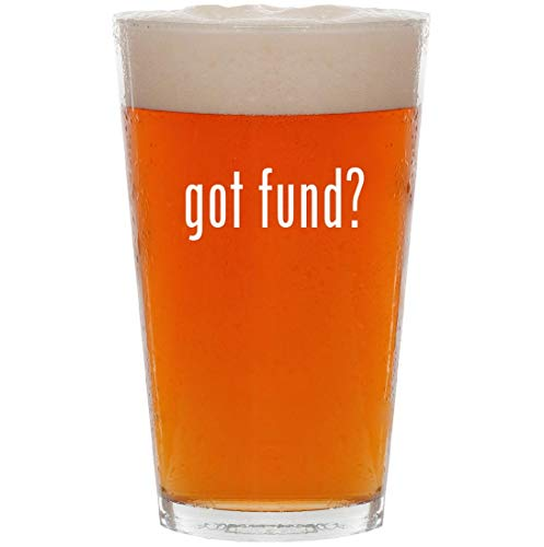 got fund? - 16oz All Purpose Pint Beer Glass