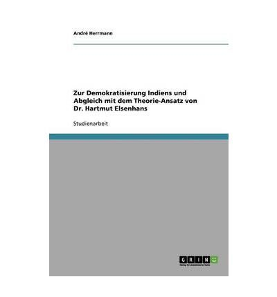 { [ ZUR DEMOKRATISIERUNG INDIENS UND ABGLEICH MIT DEM THEORIE-ANSATZ VON DR. HARTMUT ELSENHANS (GERMAN) ] } Herrmann, Andr ( AUTHOR ) Aug-01-2013 Paperback