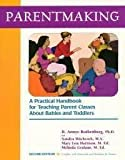 Parentmaking : A Practical Handbook for Teaching Parent Classes about Babies and Toddlers, Rothenberg, B. Annye and Hitchcock, Sandra L., 0960462023