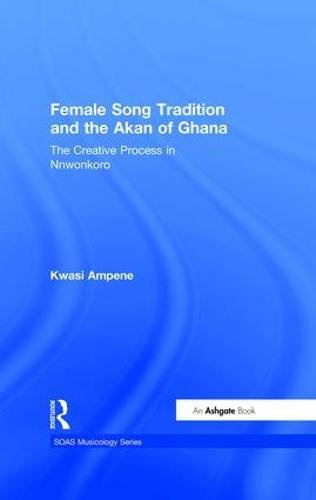 Female Song Tradition And The Akan Of Ghana: The Creative Process In Nnwonkoro