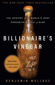 The Billionaire's Vinegar The Mystery of the World's Most Expensive Bottle of Wi by Benjamin Wallace