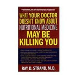 What Your Doctor Doesn`t Know About Nutritional Medicine May Be Killing You