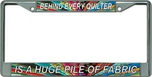 Behind Every Quilter A Pile of Fabric Chrome License Plate Frame