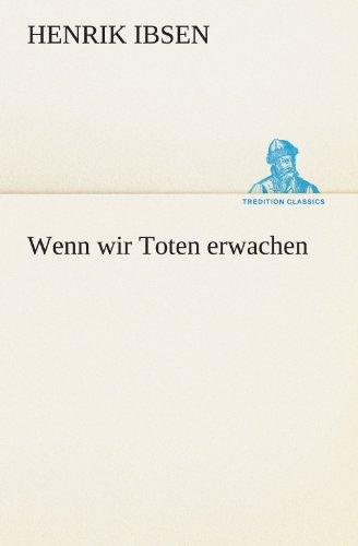 (Wenn wir Toten erwachen (TREDITION CLASSICS) (German Edition))