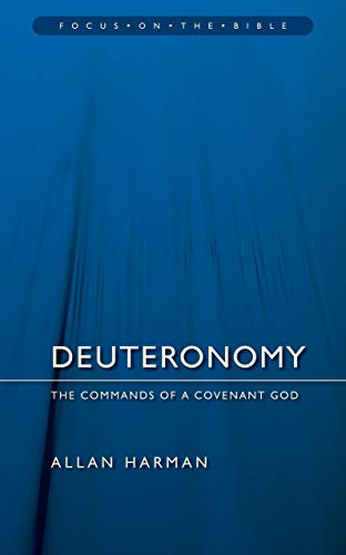 Deuteronomy: Commands of a Covenant God (Focus on the Bible)