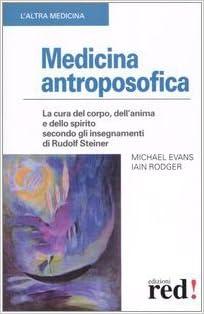 Medicina antroposofica. La cura del corpo, dellanima e ...