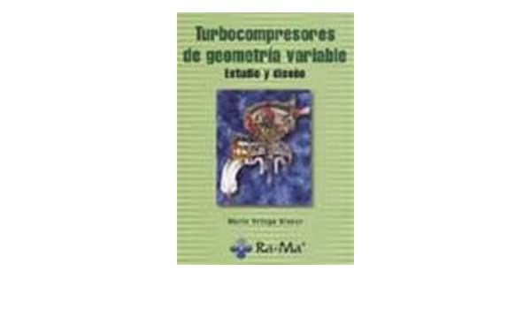 Turbocompresores de geometría variable. Estudio y diseño.: Amazon.es: Mario Ortega Alvear, ANTONIO GARCIA TOME: Libros