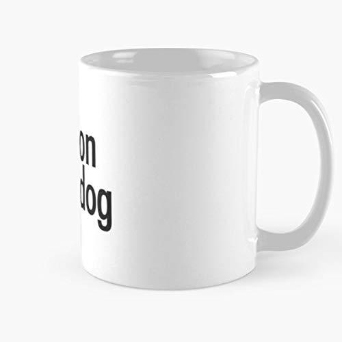 Hold On Dog Funny Silly I See A Best 11 oz Kaffee-Becher Tasse Kaffee Motive