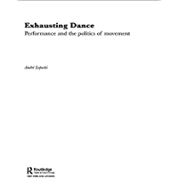 Exhausting Dance: Performance and the Politics of Movement book cover