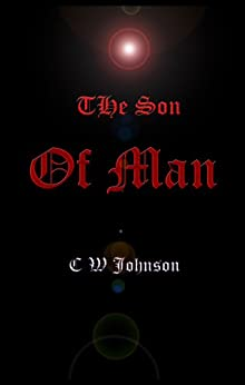 The Son of Man (The Son of Man series Book 1) by [Johnson, Charles W.]