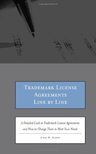 Trademark License Agreements Line by Line: A Detailed Look at Trademark License Agreements and How to Change Them to Meet Your Needs