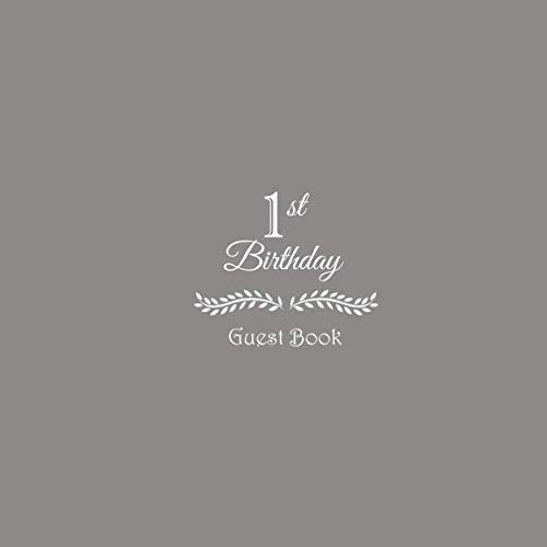 (1st Birthday Guest Book: 1st First Baby Birthday Party Guest Book for family and friends to Write In Comments Best Wishes Messages Thoughts for baby ... accessories decorations gifts ideas)