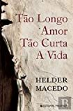 img - for T o Longo Amor, T o Curta a Vida (Portuguese Edition) book / textbook / text book