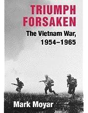 Triumph Forsaken: The Vietnam War, 1954-1965