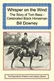 img - for Whisper on the Wind: The Story of Tom Bass - Celebrated Black Horseman Paperback   July 29, 2009 book / textbook / text book