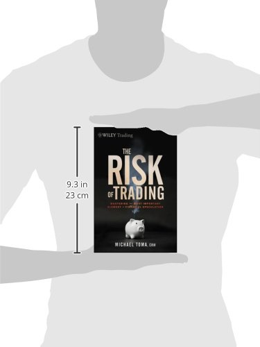 The Risk of Trading: Mastering the Most Important Element in Financial Speculation