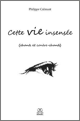 Amazon.fr - Cette vie insensée - Philippe Colmant - Livres